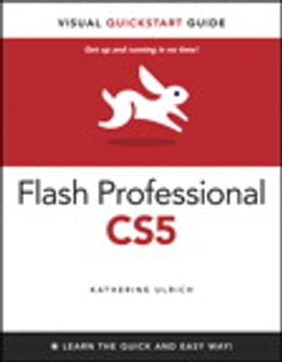 Book Flash Professional CS5 for Windows and Macintosh: Visual QuickStart Guide: Visual QuickStart Guide by Katherine Ulrich