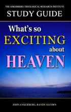 What's So Exciting About Heaven? by John Ankerberg