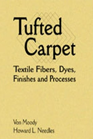 Tufted Carpet Textile Fibers,  Dyes,  Finishes and Processes