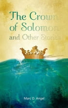 The Crown of Solomon and Other Stories by Marc D. Angel