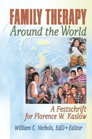 Family Therapy Around the World A Festschrift for Florence W. Kaslow