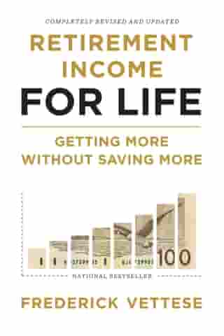 Retirement Income for Life: Getting More without Saving More (Second Edition) by Frederick Vettese