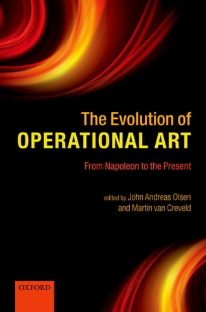The Evolution of Operational Art From Napoleon to the Present