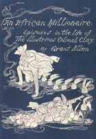 An African Millionaire: Episodes In The Life of The Illustrious Colonel Clay by Grant Allen
