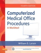 Computerized Medical Office Procedures E-Book by William D. Larsen, MBA, CMA