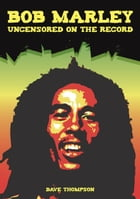 Bob Marley Uncensored On the Record by Bob Carruthers