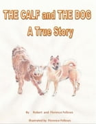 The Calf and The Dog A True Story by Robert Fellows