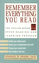 Remember Everything You Read: The Evelyn Wood 7 Day Speed Reading and Learning Program by Stanley D. Frank