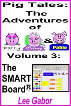 Pig Tales: Volume 3 - The SMART Board by Lee Gabor