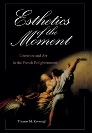 Esthetics of the Moment: Literature and Art in the French Enlightenment