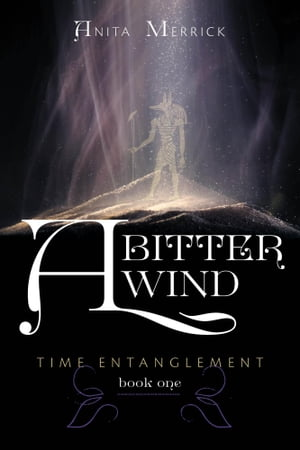 A Bitter Wind: Time Entanglement by Anita Merrick