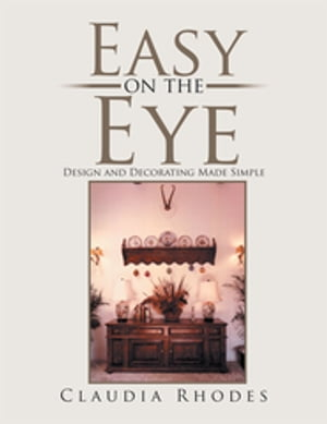 Easy on the Eye: Design and Decorating Made Simple