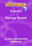 Shmoop Biography Guide: George Orwell by Shmoop