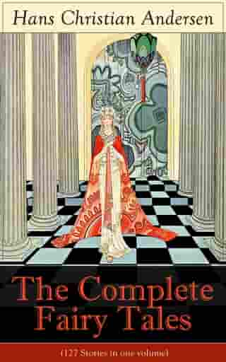 The Complete Fairy Tales of Hans Christian Andersen (127 Stories in one volume): From the most beloved writer of children's stories and fairy tales, including The Little Mermaid, The Snow Queen, The Ugly Duckling, The Nightingale, The Emperor's New Clothes, Thumbelina and more