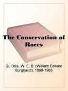 The Conservation Of Races by W.E. Burghardt Du Bois