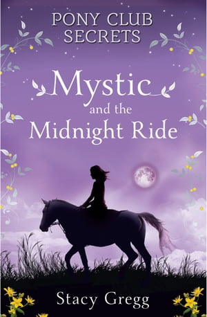 Mystic and the Midnight Ride (Pony Club Secrets, Book 1)