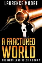 A Fractured World (The Wasteland Soldier #1)