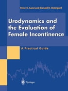 Urodynamics and the Evaluation of Female Incontinence: A Practical Guide