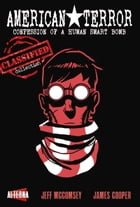 American Terror: Confession of a Human Smart Bomb: CLASSIFIED COLLECTION by Jeff McComsey