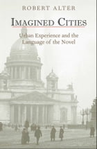 Imagined Cities: Urban Experience and the Language of the Novel by Robert Alter