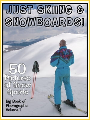 50 Pictures: Just Skiing & Snowboarding! Big Book of Ski Snow Sports,  Vol. 1