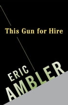 This Gun for Hire by Eric Ambler