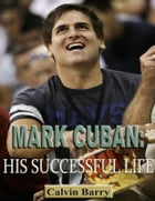 Mark Cuban: His Successful Life by Calvin Barry
