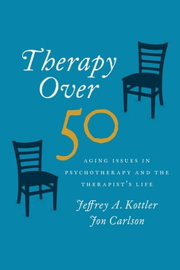Book Therapy Over 50: Aging Issues in Psychotherapy and the Therapist's Life by Jeffrey Kottler
