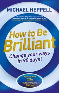 How to Be Brilliant 4th edn: Change Your Ways in 90 days!