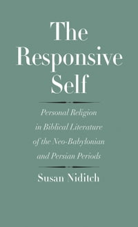 The Responsive Self: Personal Religion in Biblical Literature of the Neo-Babylonian and Persian…