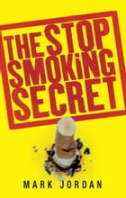 The Stop Smoking Secret by Mark Jordan