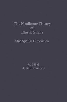Book The Nonlinear Theory of Elastic Shells: One Spatial Dimension by Libai, A.