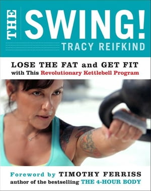 The Swing! Lose the Fat and Get Fit with This Revolutionary Kettlebell Program