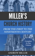 Miller's Church History: From the First to the Nineteenth Century by Miller, Andrew