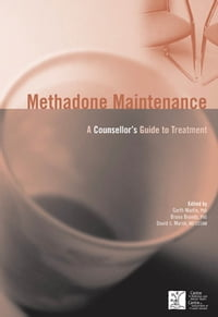Methadone Maintenance: A Counsellor's Guide to Treatment, 2nd Edition: A Counsellor's Guide to…