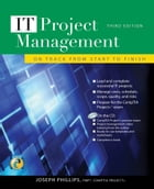IT Project Management: On Track from Start to Finish, Third Edition by Joseph Phillips