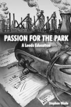 Passion for the Park: A Leeds Education by Stephen Wade