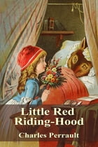 Little Red Riding-Hood by Charles Perrault