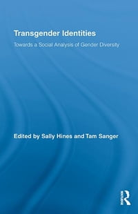 Transgender Identities: Towards a Social Analysis of Gender Diversity