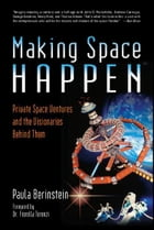 Making Space Happen: Private Space Ventures and the Visionaries Behind Them by Paula Berinstein