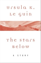 The Stars Below: A Story by Ursula Le Guin