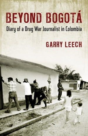Beyond Bogot� Diary of a Drug War Journalist in Colombia