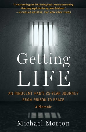 Getting Life An Innocent Man?s 25-Year Journey from Prison to Peace