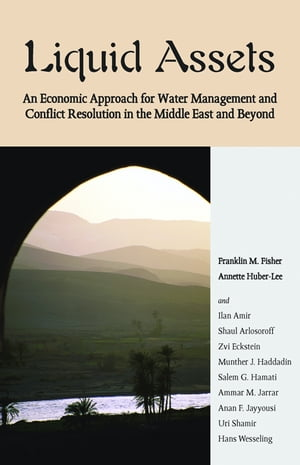 Liquid Assets An Economic Approach for Water Management and Conflict Resolution in the Middle East and Beyond