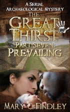The Great Thirst Part Seven: Prevailing by Mary C. Findley