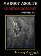Margot Asquith, An Autobiography: Volumes I & II [Annotated] by Margot Asquith