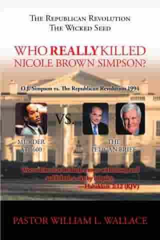 The Republican Revolution: The Wicked Seed Who Really Killed Nicole Brown Simpson? by William Wallace