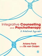 Integrative Counselling & Psychotherapy: A Relational Approach by Ariana Faris