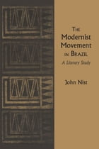 The Modernist Movement in Brazil: A Literary Study by John Nist