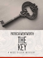 The Key: A Miss Silver Mystery #8 by Patricia Wentworth